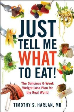 Just Tell Me What to Eat!: The Delicious 6-Week Weight-Loss Plan for the Real World (Paperback)
