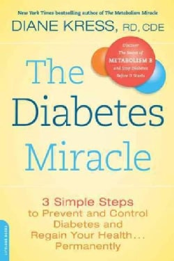 The Diabetes Miracle: 3 Simple Steps to Prevent and Control Diabetes and Regain Your Health . . . Permanently (Paperback)