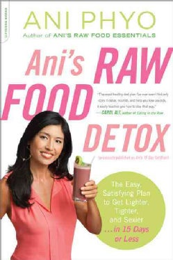 Ani's Raw Food Detox: The Easy, Satisfying Plan to Get Lighter, Tighter, and Sexier . . . in 15 Days or Less (Paperback)