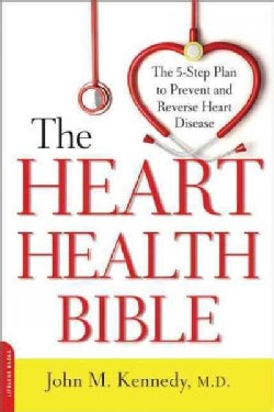 The Heart Health Bible: The Five-Step Plan to Prevent and Reverse Heart Disease (Paperback)