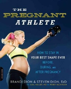 The Pregnant Athlete: How to Stay in Your Best Shape Ever - Before, During, and After Pregnancy (Paperback)