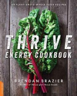 Thrive Energy Cookbook: 150 Plant-Based Whole Food Recipes (Paperback)