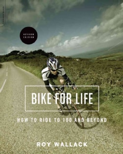 Bike for Life: How to Ride to 100 - and Beyond (Paperback)
