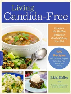 Living Candida-Free: 100 Recipes and a 3-Stage Program to Restore Your Health and Vitality (Paperback)