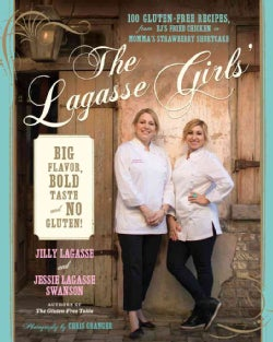 The Lagasse Girls' Big Flavor, Bold Taste - And No Gluten!: 100 Gluten-Free Recipes from E.J.'s Crunchy Fried Chi... (Hardcover)