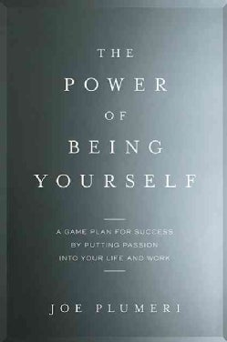 The Power of Being Yourself: A Game Plan for Success-By Putting Passion into Your Life and Work (Hardcover)