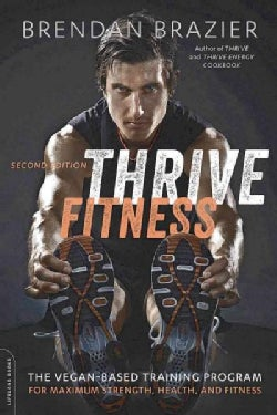 Thrive Fitness: The Program for Peak Mental and Physical Strength - Fueled by Clean, Plant-Based, Whole Food Recipes (Paperback)