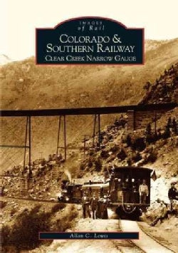 Colorado & Southern Railway: Clear Creek Narrow Gauge (Paperback)