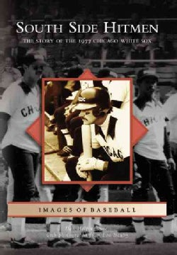 South Side Hitmen: The Story of the 1977 Chicago White Sox (Paperback)