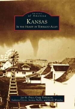 Kansas: In the Heart of Tornado Alley (Paperback)