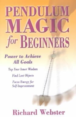Pendulum Magic for Beginners: Power to Achieve All Goals (Paperback)