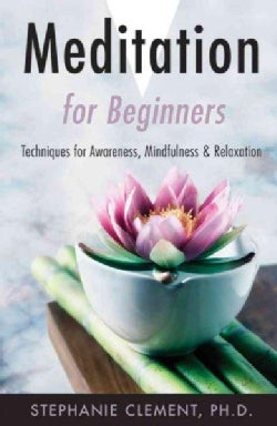 Meditation for Beginners: Techniques for Awareness, Mindfulness & Relaxation (Paperback)