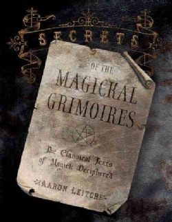 Secrets Of The Magickal Grimoires: The Classical Texts Of Magick Deciphered (Paperback)