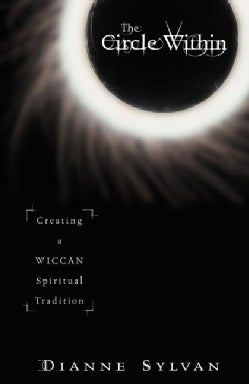 The Circle Within: Creating a Wiccan Spiritual Tradition (Paperback)