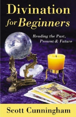 Divination for Beginners: Reading the Past, Present & Future (Paperback)