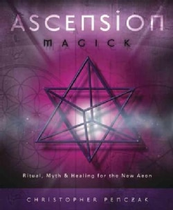 Ascension Magick: Ritual, Myth & Healing for the New Aeon (Paperback)