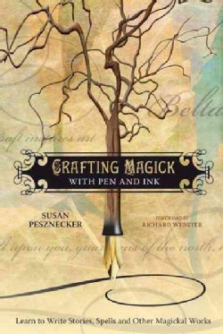 Crafting Magick With Pen and Ink: Learn to Write Stories, Spells, and Other Magickal Works (Paperback)