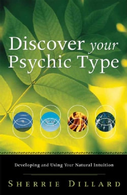 Discover Your Psychic Type: Developing and Using Your Natural Intuition (Paperback)