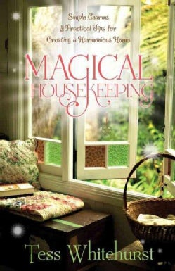 Magical Housekeeping: Simple Charms & Practical Tips for Creating a Harmonious Home (Paperback)