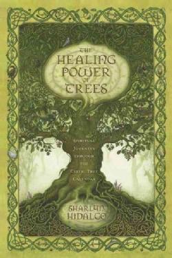 The Healing Power of Trees: Spiritual Journeys Through the Celtic Tree Calendar (Paperback)
