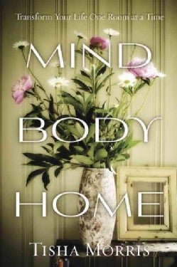 Mind, Body, Home: Transform Your Life One Room at a Time (Paperback)