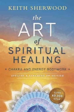 The Art of Spiritual Healing: Chakra and Energy Bodywork (Paperback)