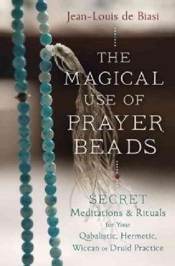The Magical Use of Prayer Beads: Secret Meditations & Rituals for Your Qabalistic, Hermetic, Wiccan or Druid Prac... (Paperback)