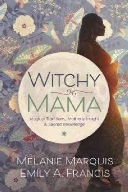 Witchy Mama: Magickal Traditions, Motherly Insights & Sacred Knowledge (Paperback)