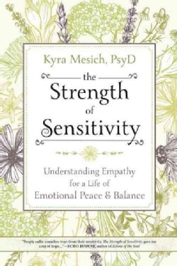 The Strength of Sensitivity: Understanding Empathy for a Life of Emotional Peace & Balance (Paperback)