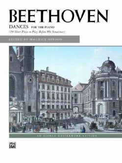 Beethoven, Dances For The Piano Alfred Masterwork Edition: (19 Short Pieces to Play Before His Sonatinas) (Paperback)