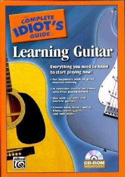 The Complete Idiot's Guide to Learning Guitar: Everything You Need to Know to Start Playing Now! (CD-ROM)