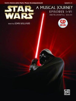 Star Wars, a Musical Journey Episodes I - VI: Instrumental Solos Level 2 - 3 : Violin (Removable Part) / Piano Accompaniment