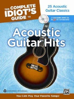 The Complete Idiot's Guide to Acoustic Guitar Hits: You Can Play Your Favorite Songs