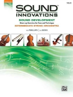 Sound Innovations: Sound Development: Violin: Intermediate String Orchestra: Warm-up Exercises for Tone and Techn... (Paperback)