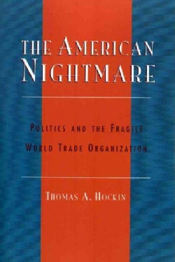 The American Nightmare: Politics and the Fragile World Trade Organization (Paperback)