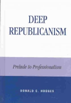 Deep Republicanism: Prelude to Professionalism (Hardcover)