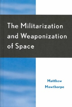 The Militarization and Weaponization of Space (Hardcover)
