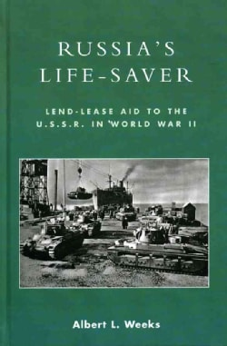 Russia's Life-Saver: Lend-Lease Aid to the U.S.S.R. in World War II (Hardcover)