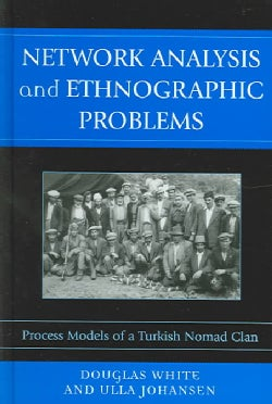 Network Analysis and Ethnographic Problems: Process Models of a Turkish Nomad Clan (Hardcover)