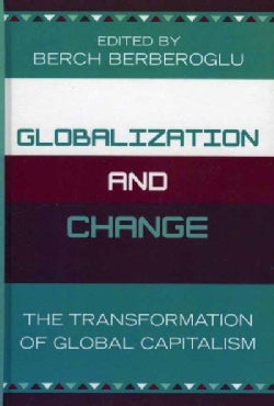 Globalization And Change: The Transformation Of Global Capitalism (Hardcover)