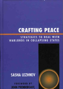 Crafting Peace: Strategies to Deal With Warlords in Collapsing States (Hardcover)