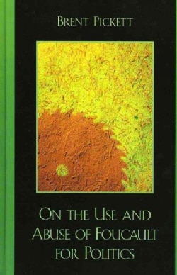 On The Use And Abuse Of Foucault For Politics (Hardcover)