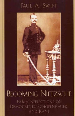 Becoming Nietzsche: Early Reflections On Democritus, Schopenhauer, And Kant (Hardcover)