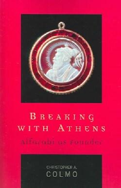 Breaking With Athens: Alfarabi As Founder (Paperback)