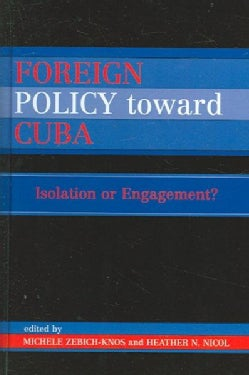 Foreign Policy Toward Cuba: Isolation or Engagement? (Hardcover)