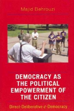 Democracy As The Political Empowerment Of The Citizen: Direct-deliberative E-democracy (Hardcover)