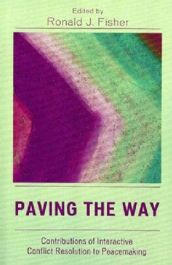Paving the Way: Contributions of Interactive Conflict Resolution to Peacemaking (Paperback)