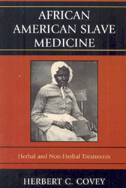 African American Slave Medicine: Herbal and Non-Herbal Treatments (Paperback)
