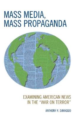 "Mass Media, Mass Propaganda: Examining American News in the ""War on Terror"" (Hardcover)"