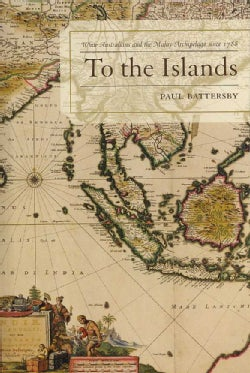 To the Islands: White Australians and the Malay Archipelago Since 1788 (Hardcover)
